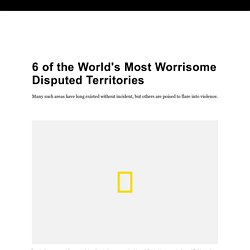 6 of the World's Most Worrisome Disputed Territories