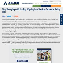 Stop Worrying with the Top 3 Springtime Weather Worksite Safety Tips