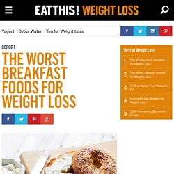 The Worst Breakfast Foods for Weight Loss