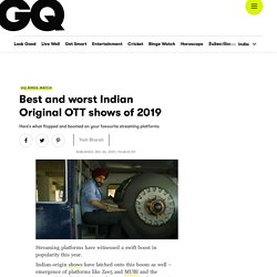 Best & Worst Indian Shows of 2019 on Netflix, Amazon Prime & Hotstar at GQ India.