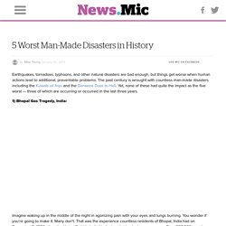 5 Worst Man-Made Disasters in History
