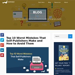 Top 10 Worst Mistakes That Self-Publishers Make and How to Avoid Them