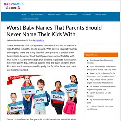 Top 30 Worst Baby Names That Parents Should Never Name Their Kids