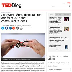 Ads Worth Spreading: 10 great ads from 2014 that communicate ideas