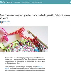 See the swoon-worthy effect of crocheting with fabric instead of yarn