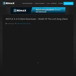 WOTLK 3.3.5 Client Download - Wrath of the Lich King Client - Zremax