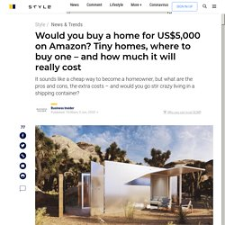 Would you buy a home for US$5,000 on Amazon? Tiny homes, where to buy one – and how much it will really cost