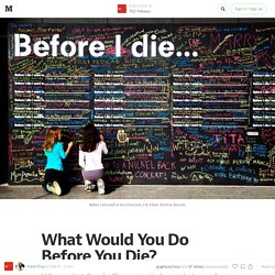 What Would You Do Before You Die? — TED Fellows
