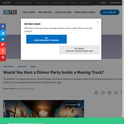 Would You Host a Dinner Party Inside a Moving Truck?
