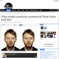 What would a perfectly symmetrical Thom Yorke look like?