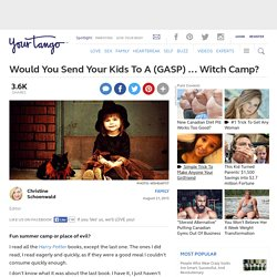 Would You Send Your Kids To A (GASP) ... Witch Camp?