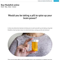 Would you be taking a pill to spice up your brain power? – Buy Modafinil online
