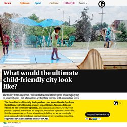 What would the ultimate child-friendly city look like?