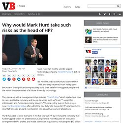 Why would Mark Hurd take such risks as the head of HP?
