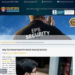 Why You Would Need Fire Watch Security Services