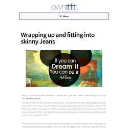 Wrapping up and fitting into skinny Jeans