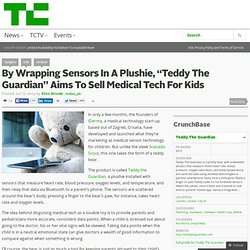 "By Wrapping Sensors In A Plushie, ""Teddy The Guardian"" Aims To Sell Medical Tech For Kids"