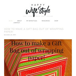 How to make a gift bag out of wrapping paper! — Happy WifeStyle