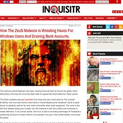 How The ZeuS Malware Is Wreaking Havoc For Windows Users And Draining Bank Accounts.