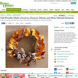 Fall Wreaths Made of Leaves, Flowers, Wheat, and More Natural Elements from Better Homes and Gardens#page=5