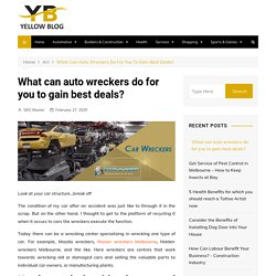 What can auto wreckers do for you to gain best deals? - Yellow blog - Online Daily Tips & Info for Aussies