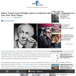 *****When Frank Lloyd Wright and Le Corbusier Had a Public Argument in The New York Times