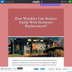 How Wrinkles Can Reduce Easily With Hormone Replacement?