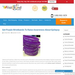 Get Purple Wristbands To Raise Awareness About Epilepsy