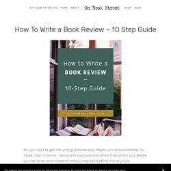 How To Write a Book Review – 10 Step Guide — On Book Street