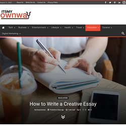 How to Write a Creative Essay- Itsmyownway.com