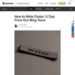 How to Write Faster: 5 Tips From Our Blog Team