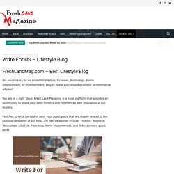 Write For US - Lifestyle Blog - Fresh Land Magazine