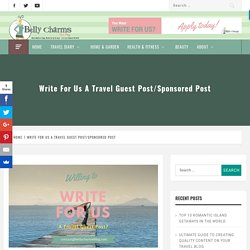 Write For Us A Travel Guest Post/Sponsored Post
