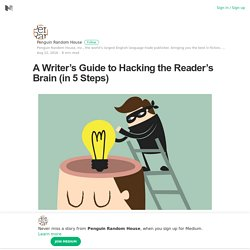 A Writer's Guide to Hacking the Reader's Brain (in 5 Steps)