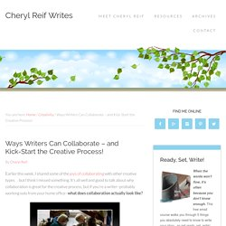 Ways Writers Can Collaborate - and Kick-Start the Creative Process! - Cheryl Reif Writes