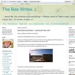 The Bee Writes....: Good Morning Writers ~ Leaving the Day Job?