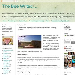 The Bee Writes....: Three songs to get you and me writing ~ Good Morning Writers!