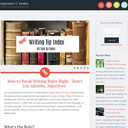 """How to Break Writing Rules Right: """"Don't Use Adverbs, Adjectives"""" ~ September C. Fawkes"""