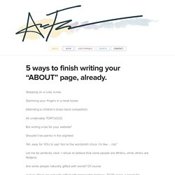 "5 ways to finish writing your ""ABOUT"" page, already."