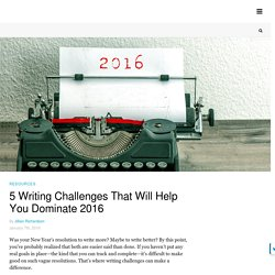 5 Writing Challenges That Will Help You Dominate 2016