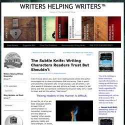The Subtle Knife: Writing Characters Readers Trust But Shouldn't - WRITERS HELPING WRITERS™