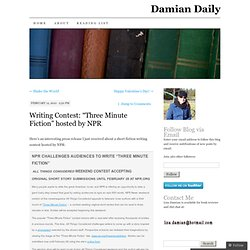 "Writing Contest: ""Three Minute Fiction"" hosted by NPR « Damian Daily"