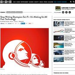 Stop Writing Dystopian Sci-Fi—It's Making Us All Fear Technology