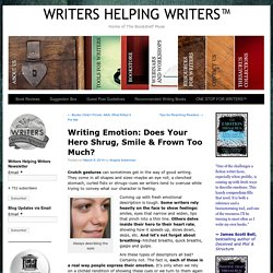 Writing Emotion: Does Your Hero Shrug, Smile & Frown Too Much? - WRITERS HELPING WRITERS™