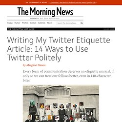 Writing My Twitter Etiquette Article: 14 Ways to Use Twitter Politely by Margaret Mason