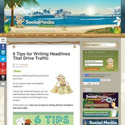 6 Tips for Writing Headlines That Drive Traffic : Social Media Examiner