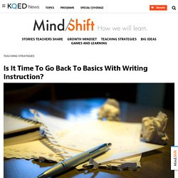 Is It Time To Go Back To Basics With Writing Instruction?