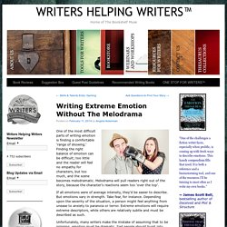 Writing Extreme Emotion Without The Melodrama - WRITERS HELPING WRITERS™