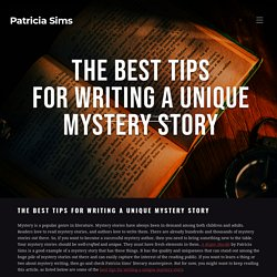 The Best Tips for Writing a Unique Mystery Story - Patricia Sims