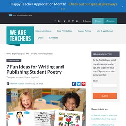 Writing and Publishing Student Poetry – 7 Ideas to Inspire You!